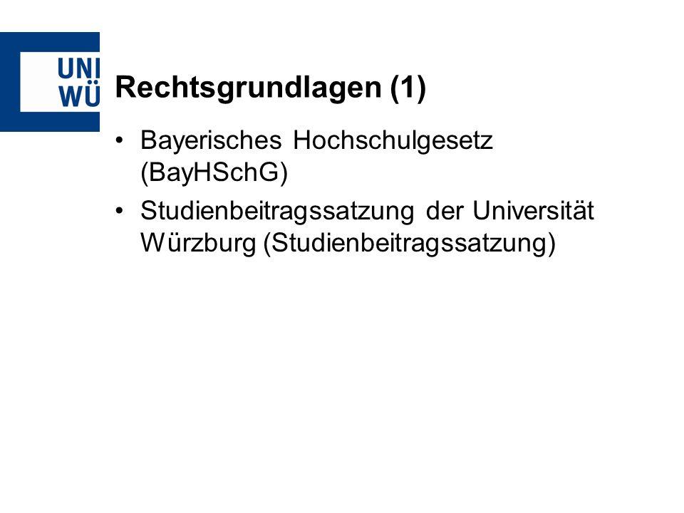 Rechtsgrundlagen (1) Bayerisches Hochschulgesetz (BayHSchG) Studienbeitragssatzung der Universität Würzburg (Studienbeitragssatzung)