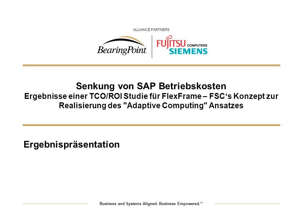 Business and Systems Aligned. Business Empowered. TM ALLIANCE PARTNERS Senkung von SAP Betriebskosten Ergebnisse einer TCO/ROI Studie für FlexFrame –