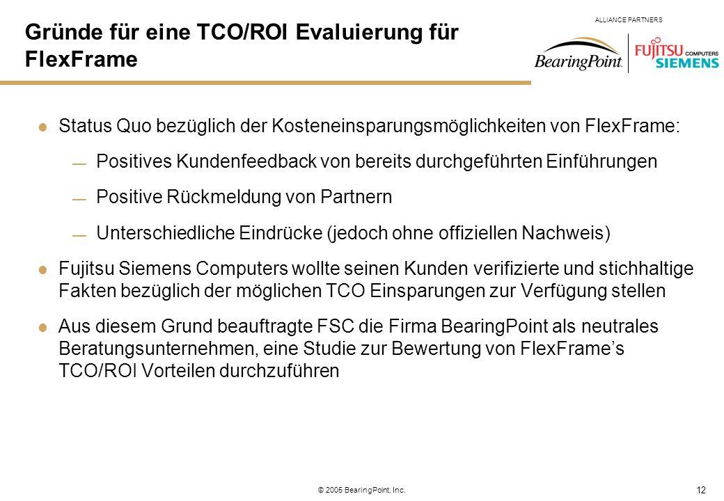 12 ALLIANCE PARTNERS © 2005 BearingPoint, Inc. Gründe für eine TCO/ROI Evaluierung für FlexFrame Status Quo bezüglich der Kosteneinsparungsmöglichkeit