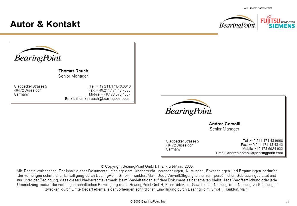26 ALLIANCE PARTNERS © 2005 BearingPoint, Inc. Autor & Kontakt © Copyright BearingPoint GmbH, Frankfurt/Main, 2005 Alle Rechte vorbehalten. Der Inhalt