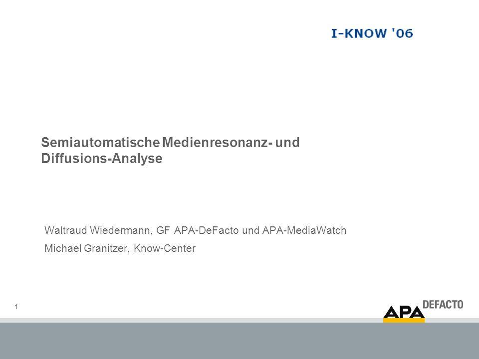 1 Semiautomatische Medienresonanz- und Diffusions-Analyse Waltraud Wiedermann, GF APA-DeFacto und APA-MediaWatch Michael Granitzer, Know-Center