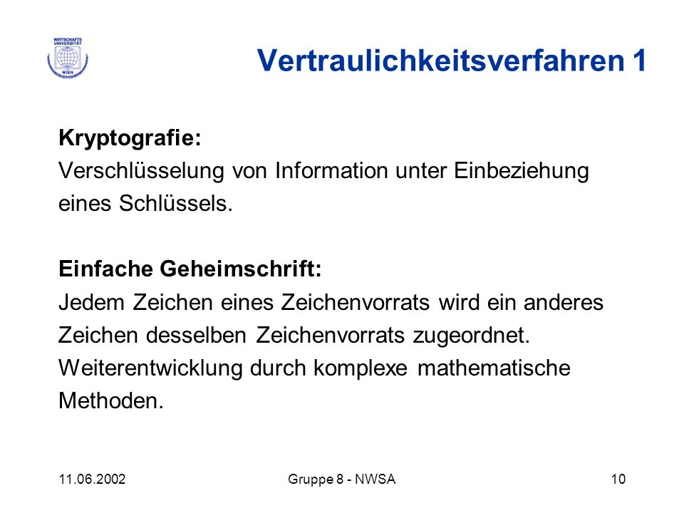 11.06.2002Gruppe 8 - NWSA10 Kryptografie: Verschlüsselung von Information unter Einbeziehung eines Schlüssels. Einfache Geheimschrift: Jedem Zeichen e