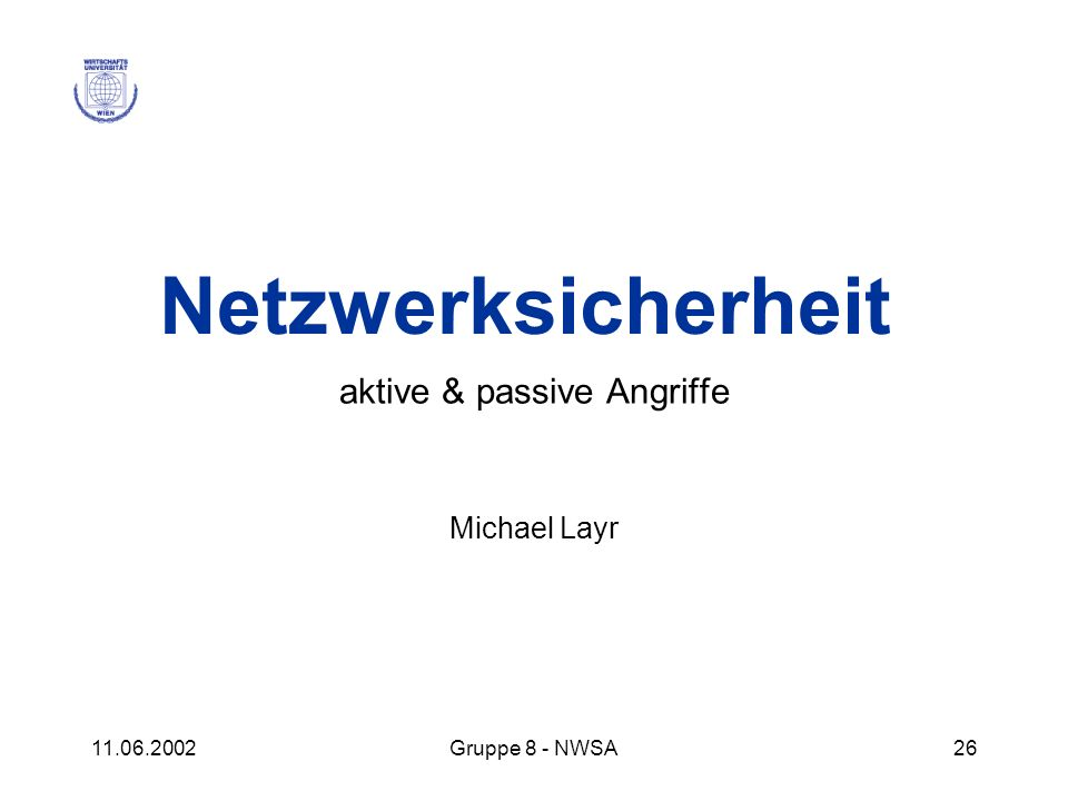 11.06.2002Gruppe 8 - NWSA26 Netzwerksicherheit aktive & passive Angriffe Michael Layr