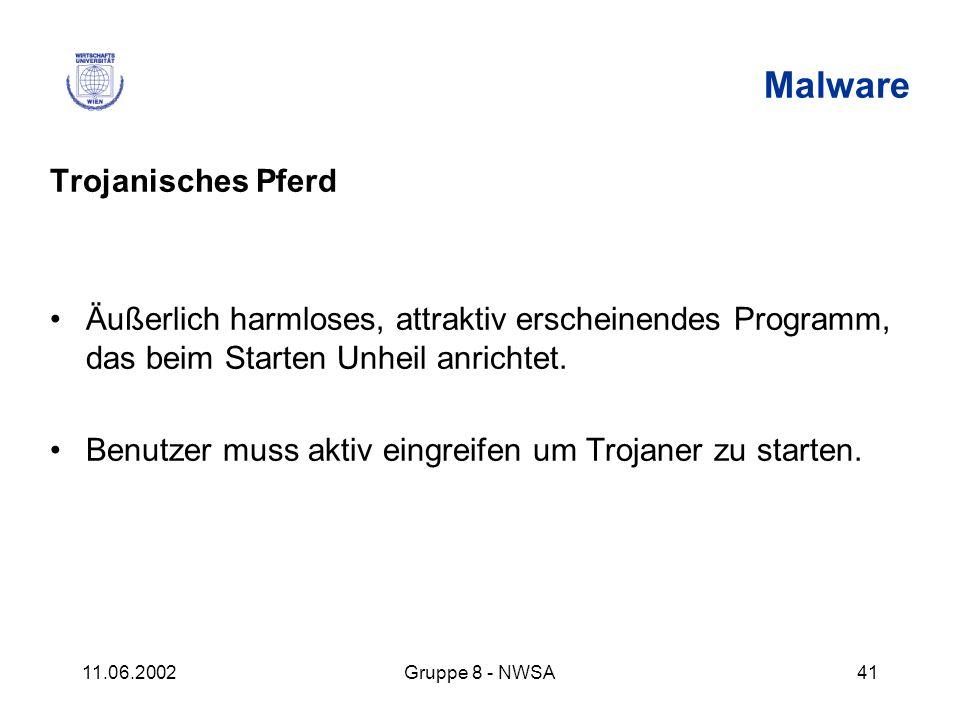 11.06.2002Gruppe 8 - NWSA41 Malware Trojanisches Pferd Äußerlich harmloses, attraktiv erscheinendes Programm, das beim Starten Unheil anrichtet. Benut