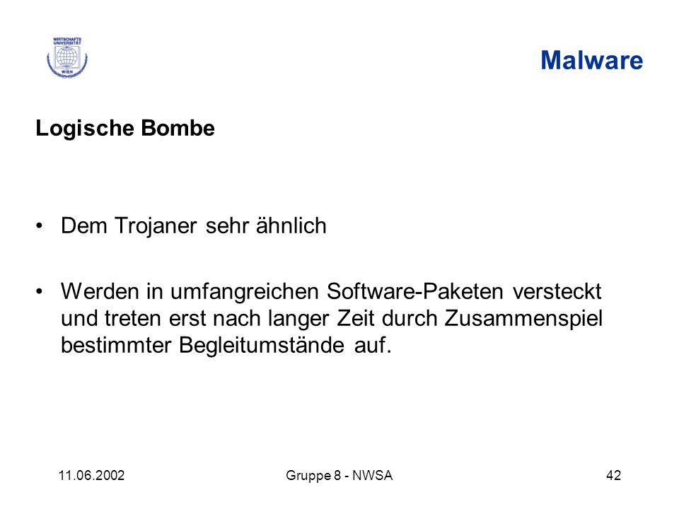 11.06.2002Gruppe 8 - NWSA42 Malware Logische Bombe Dem Trojaner sehr ähnlich Werden in umfangreichen Software-Paketen versteckt und treten erst nach l