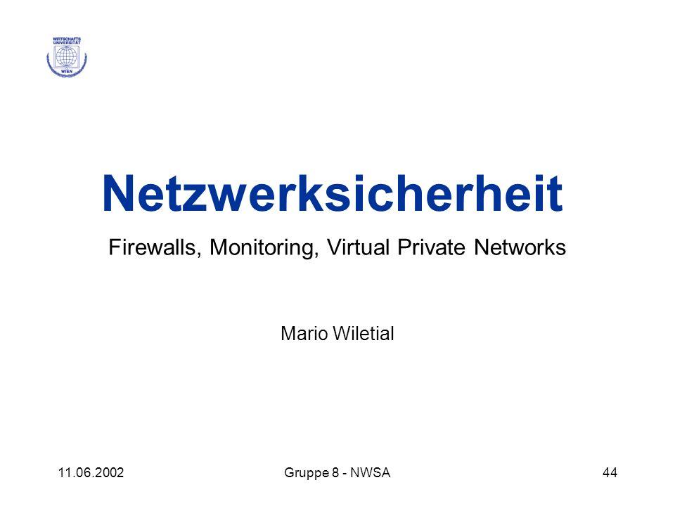 11.06.2002Gruppe 8 - NWSA44 Netzwerksicherheit Firewalls, Monitoring, Virtual Private Networks Mario Wiletial
