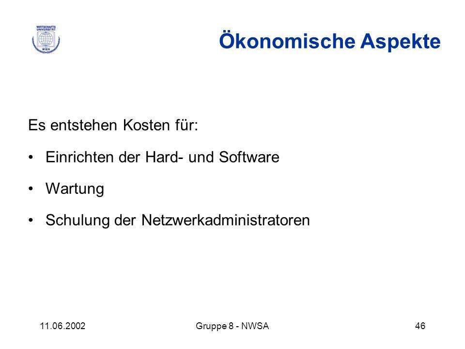 11.06.2002Gruppe 8 - NWSA46 Ökonomische Aspekte Es entstehen Kosten für: Einrichten der Hard- und Software Wartung Schulung der Netzwerkadministratore