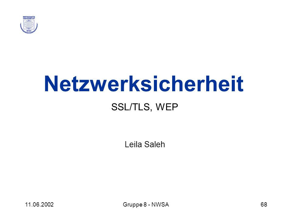11.06.2002Gruppe 8 - NWSA68 Netzwerksicherheit SSL/TLS, WEP Leila Saleh
