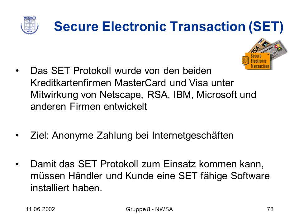 11.06.2002Gruppe 8 - NWSA78 Secure Electronic Transaction (SET) Das SET Protokoll wurde von den beiden Kreditkartenfirmen MasterCard und Visa unter Mi