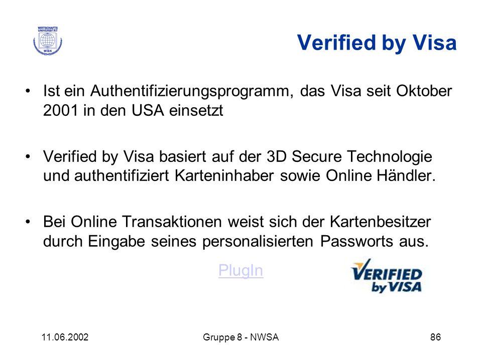 11.06.2002Gruppe 8 - NWSA86 Verified by Visa Ist ein Authentifizierungsprogramm, das Visa seit Oktober 2001 in den USA einsetzt Verified by Visa basie