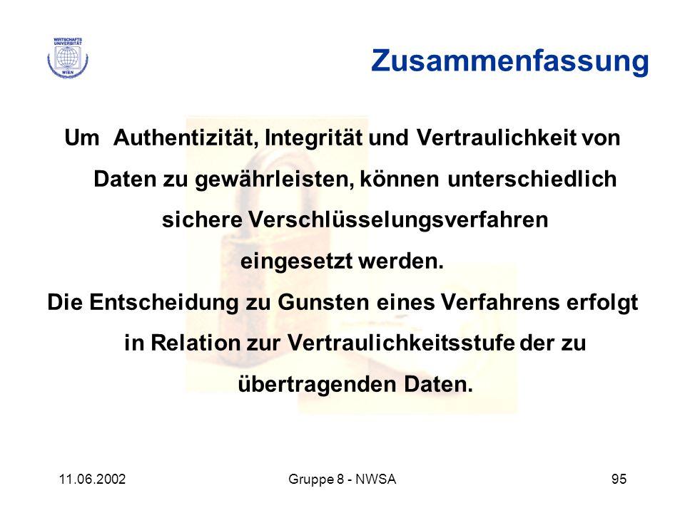 11.06.2002Gruppe 8 - NWSA95 Zusammenfassung Um Authentizität, Integrität und Vertraulichkeit von Daten zu gewährleisten, können unterschiedlich sicher