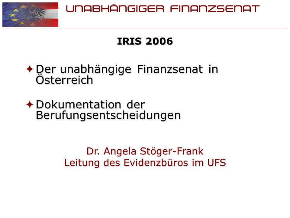UNABHÄNGIGER FINANZSENAT IRIS 2006 Der unabhängige Finanzsenat in Österreich Der unabhängige Finanzsenat in Österreich Dokumentation der Berufungsentscheidungen Dokumentation der Berufungsentscheidungen Dr.