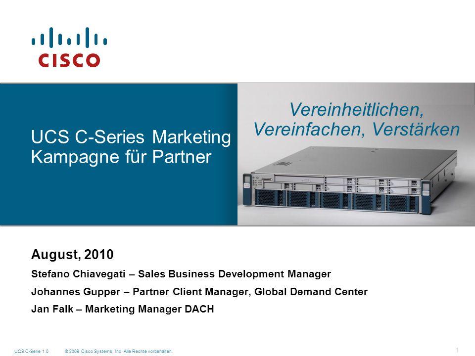© 2009 Cisco Systems, Inc. Alle Rechte vorbehalten. UCS C-Serie 1.0 1 UCS C-Series Marketing Kampagne für Partner Vereinheitlichen, Vereinfachen, Vers