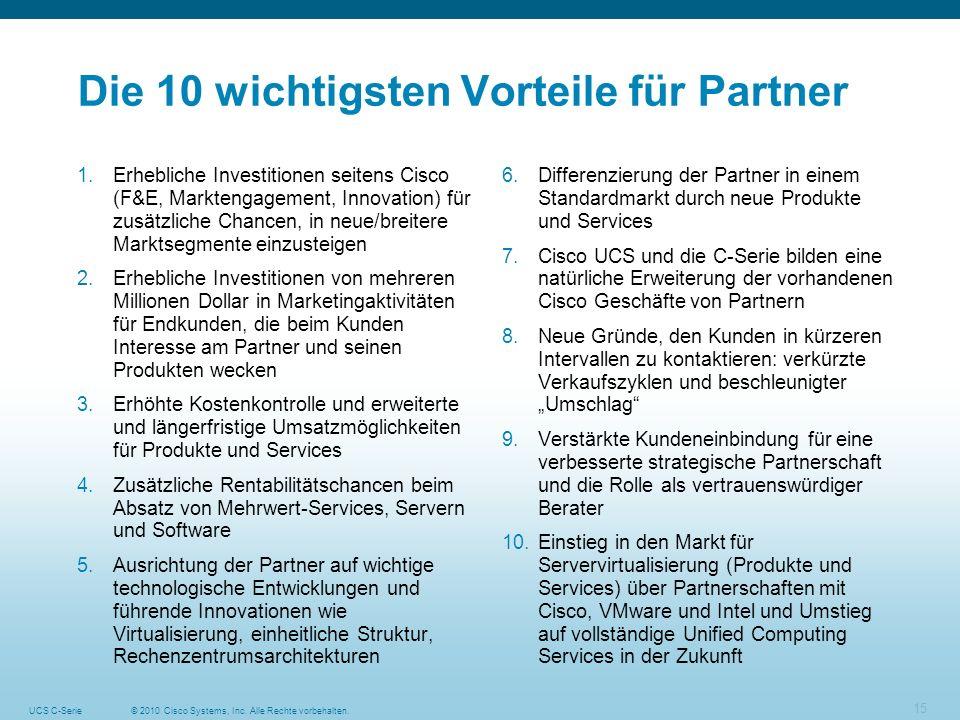 © 2010 Cisco Systems, Inc. Alle Rechte vorbehalten.UCS C-Serie 15 Die 10 wichtigsten Vorteile für Partner 1.Erhebliche Investitionen seitens Cisco (F&