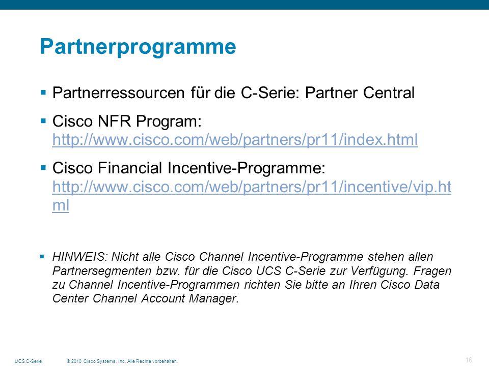 © 2010 Cisco Systems, Inc. Alle Rechte vorbehalten.UCS C-Serie 16 Partnerprogramme Partnerressourcen für die C-Serie: Partner Central Cisco NFR Progra