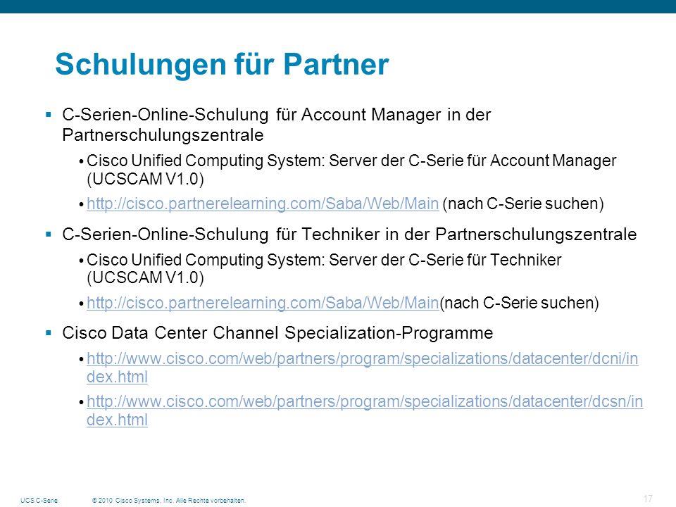 © 2010 Cisco Systems, Inc. Alle Rechte vorbehalten.UCS C-Serie 17 Schulungen für Partner C-Serien-Online-Schulung für Account Manager in der Partnersc
