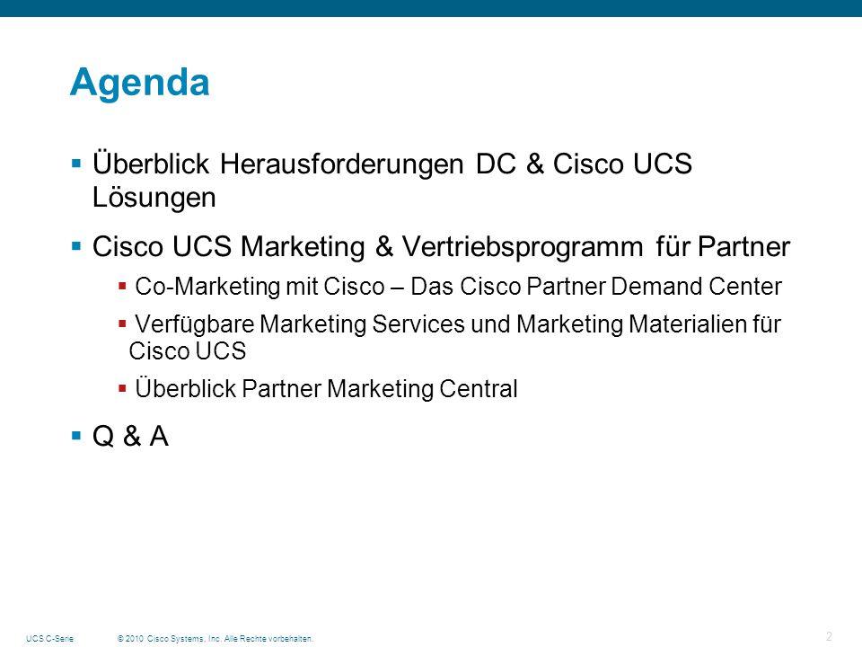 © 2010 Cisco Systems, Inc. Alle Rechte vorbehalten.UCS C-Serie 2 Agenda Überblick Herausforderungen DC & Cisco UCS Lösungen Cisco UCS Marketing & Vert