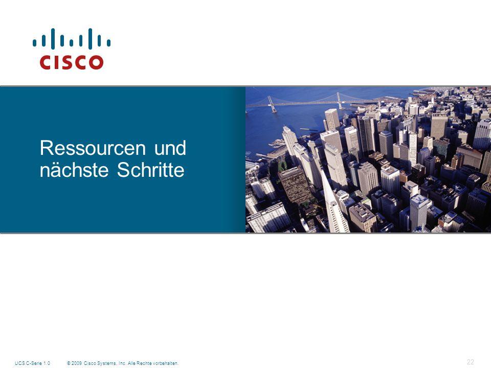 © 2009 Cisco Systems, Inc. Alle Rechte vorbehalten. UCS C-Serie 1.0 22 Ressourcen und nächste Schritte