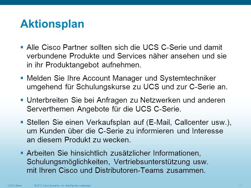 © 2010 Cisco Systems, Inc. Alle Rechte vorbehalten.UCS C-Serie 24 Aktionsplan Alle Cisco Partner sollten sich die UCS C-Serie und damit verbundene Pro