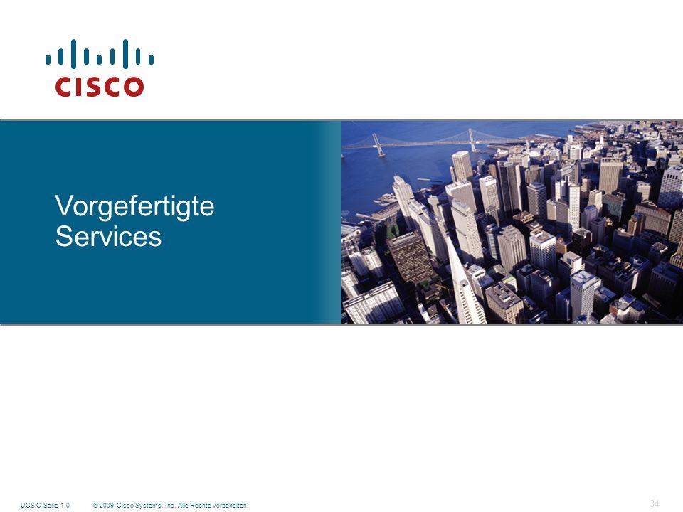 © 2009 Cisco Systems, Inc. Alle Rechte vorbehalten. UCS C-Serie 1.0 34 Vorgefertigte Services