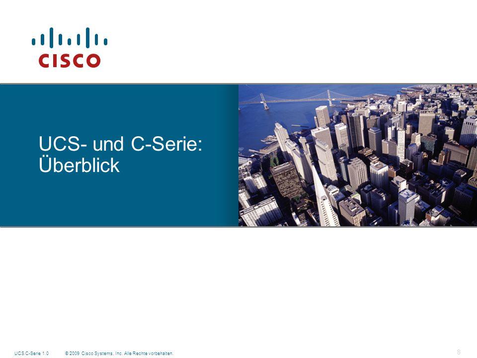 © 2009 Cisco Systems, Inc. Alle Rechte vorbehalten. UCS C-Serie 1.0 8 UCS- und C-Serie: Überblick