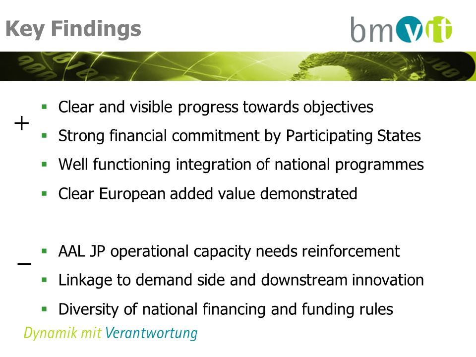 Key Findings Clear and visible progress towards objectives Strong financial commitment by Participating States Well functioning integration of nationa