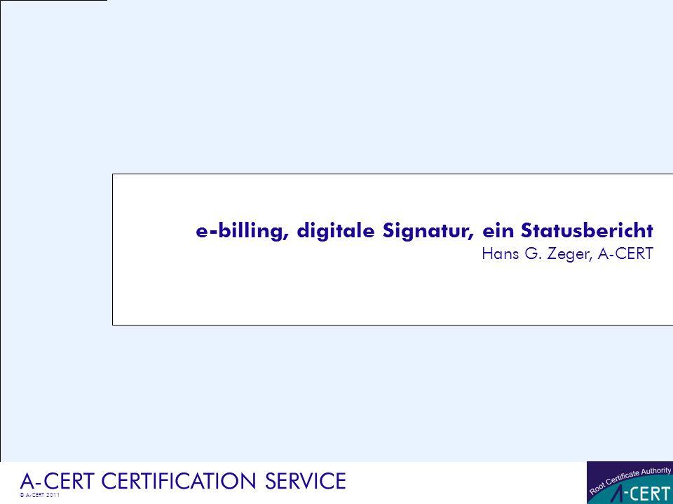 © A-CERT 2011 A-CERT CERTIFICATION SERVICE e-billing, digitale Signatur, ein Statusbericht Hans G. Zeger, A-CERT