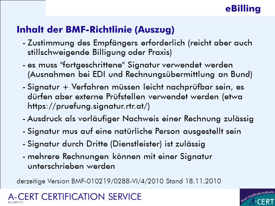© A-CERT 2011 A-CERT CERTIFICATION SERVICE Inhalt der BMF-Richtlinie (Auszug) -Zustimmung des Empfängers erforderlich (reicht aber auch stillschweigen