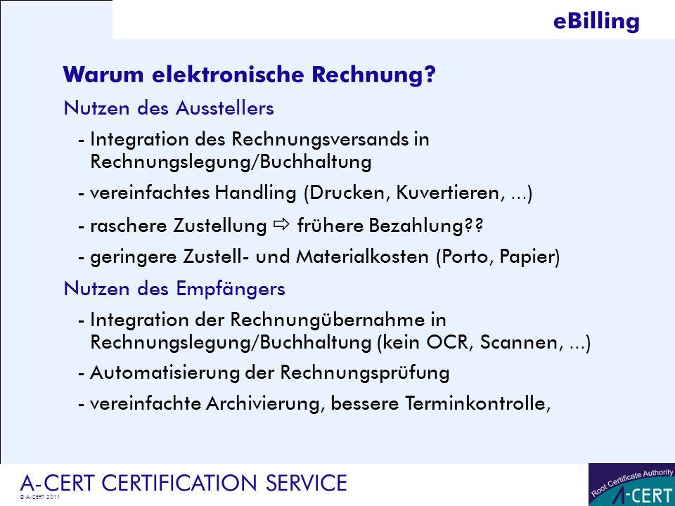© A-CERT 2011 A-CERT CERTIFICATION SERVICE eBilling Warum elektronische Rechnung? Nutzen des Ausstellers -Integration des Rechnungsversands in Rechnun