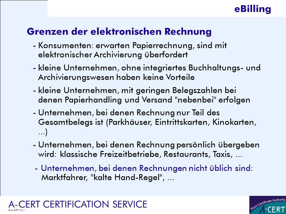 © A-CERT 2011 A-CERT CERTIFICATION SERVICE Grenzen der elektronischen Rechnung -Konsumenten: erwarten Papierrechnung, sind mit elektronischer Archivie