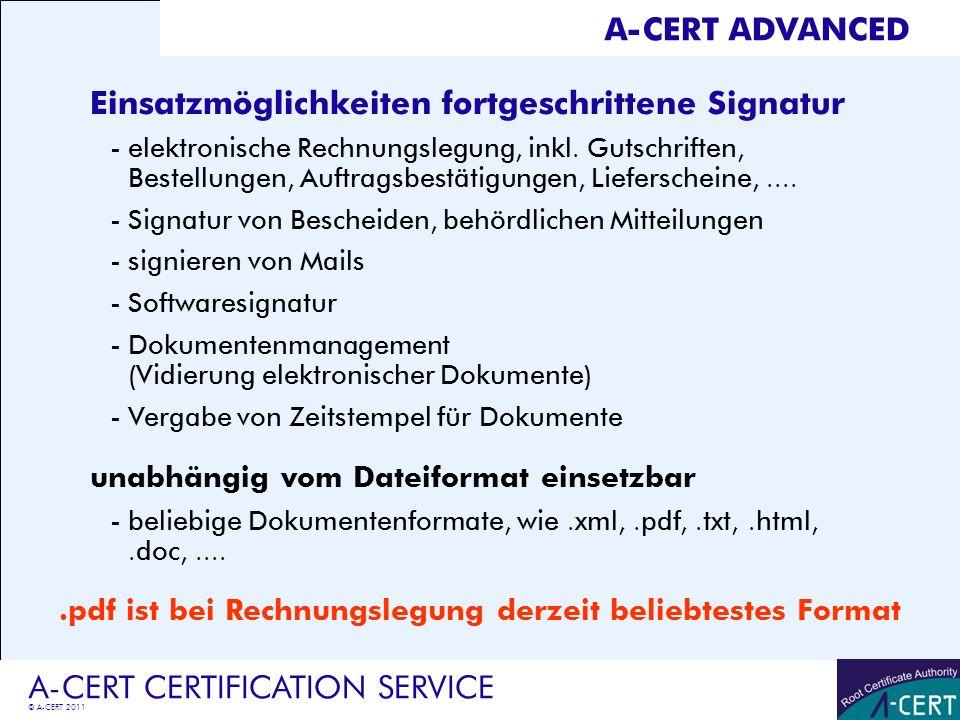 © A-CERT 2011 A-CERT CERTIFICATION SERVICE A-CERT ADVANCED Einsatzmöglichkeiten fortgeschrittene Signatur -elektronische Rechnungslegung, inkl. Gutsch