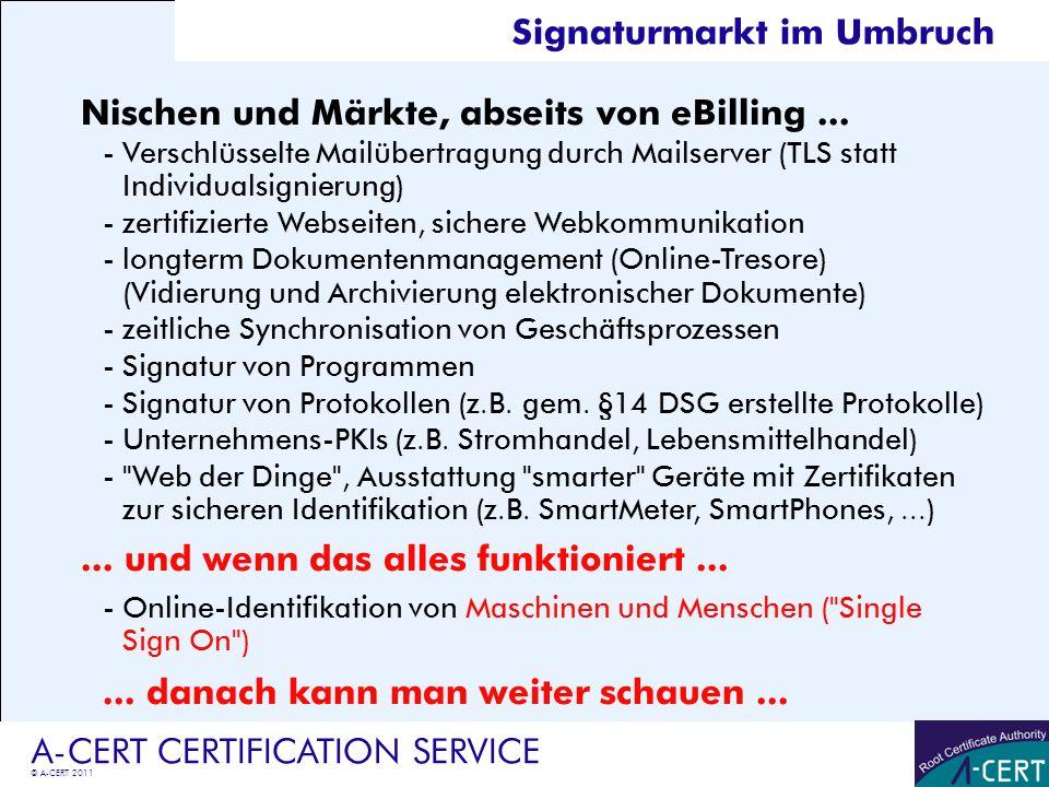 © A-CERT 2011 A-CERT CERTIFICATION SERVICE Nischen und Märkte, abseits von eBilling... -Verschlüsselte Mailübertragung durch Mailserver (TLS statt Ind