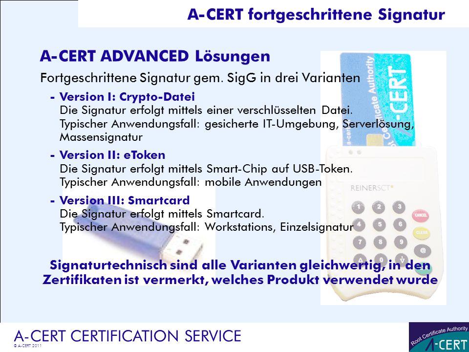 © A-CERT 2011 A-CERT CERTIFICATION SERVICE A-CERT fortgeschrittene Signatur A-CERT ADVANCED Lösungen Fortgeschrittene Signatur gem. SigG in drei Varia