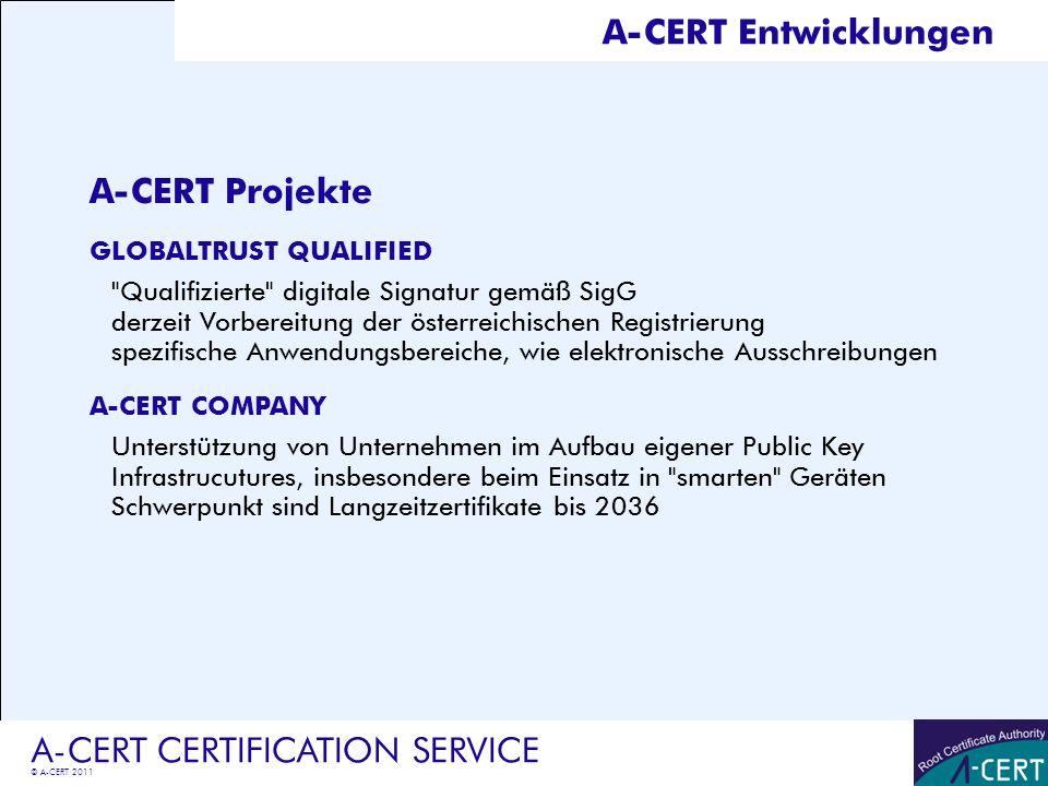 © A-CERT 2011 A-CERT CERTIFICATION SERVICE A-CERT Entwicklungen A-CERT Projekte GLOBALTRUST QUALIFIED