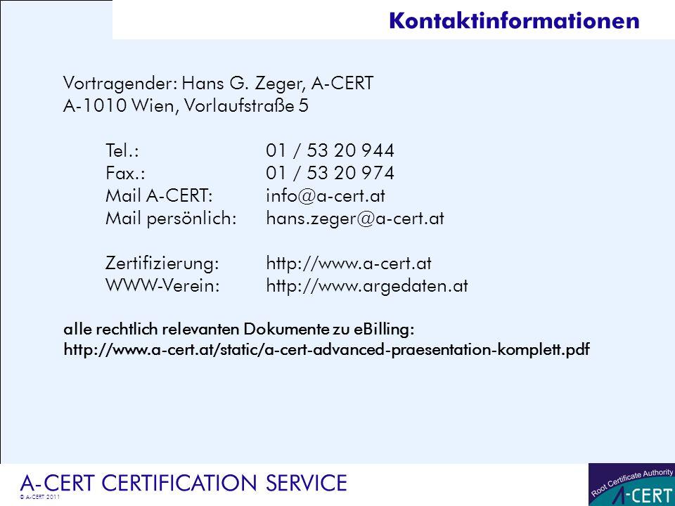 © A-CERT 2011 A-CERT CERTIFICATION SERVICE Kontaktinformationen Vortragender: Hans G. Zeger, A-CERT A-1010 Wien, Vorlaufstraße 5 Tel.:01 / 53 20 944 F