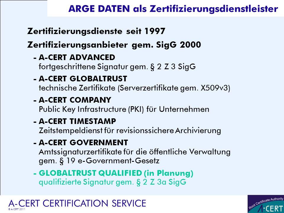 © A-CERT 2011 A-CERT CERTIFICATION SERVICE ARGE DATEN als Zertifizierungsdienstleister Zertifizierungsdienste seit 1997 Zertifizierungsanbieter gem. S