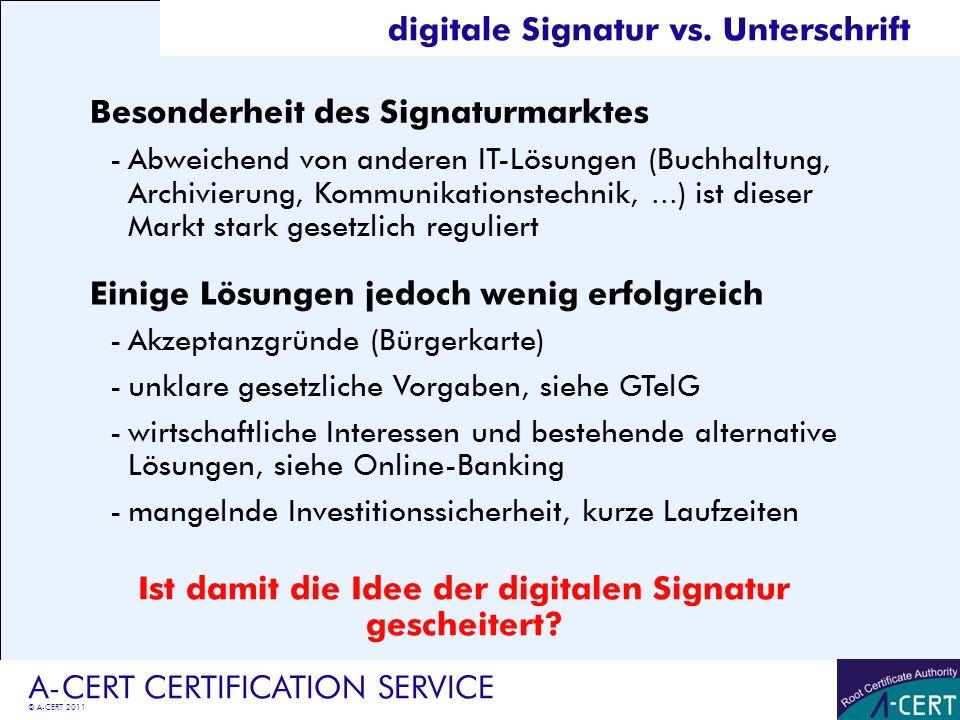 © A-CERT 2011 A-CERT CERTIFICATION SERVICE Besonderheit des Signaturmarktes -Abweichend von anderen IT-Lösungen (Buchhaltung, Archivierung, Kommunikat