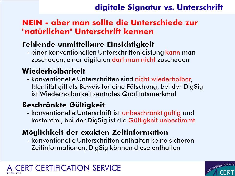 © A-CERT 2011 A-CERT CERTIFICATION SERVICE NEIN - aber man sollte die Unterschiede zur
