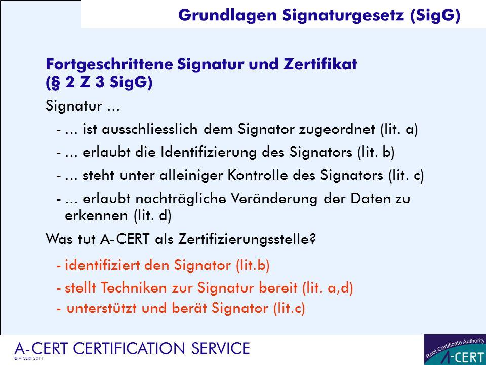 © A-CERT 2011 A-CERT CERTIFICATION SERVICE Fortgeschrittene Signatur und Zertifikat (§ 2 Z 3 SigG) Signatur... -... ist ausschliesslich dem Signator z