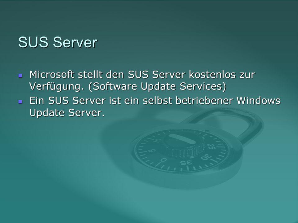 SUS Server Microsoft stellt den SUS Server kostenlos zur Verfügung.