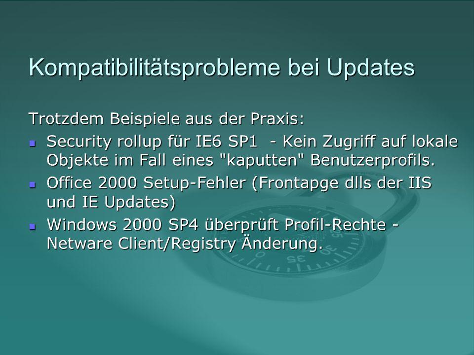 Kompatibilitätsprobleme bei Updates Trotzdem Beispiele aus der Praxis: Security rollup für IE6 SP1 - Kein Zugriff auf lokale Objekte im Fall eines kaputten Benutzerprofils.