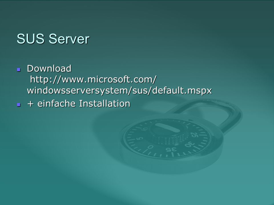 SUS Server Download http://www.microsoft.com/ windowsserversystem/sus/default.mspx Download http://www.microsoft.com/ windowsserversystem/sus/default.mspx + einfache Installation + einfache Installation