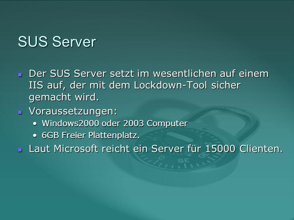 SUS Server Der SUS Server setzt im wesentlichen auf einem IIS auf, der mit dem Lockdown-Tool sicher gemacht wird.