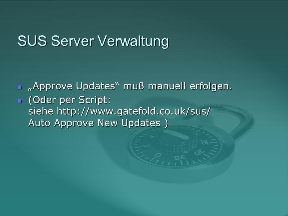 SUS Server Verwaltung Approve Updates muß manuell erfolgen.