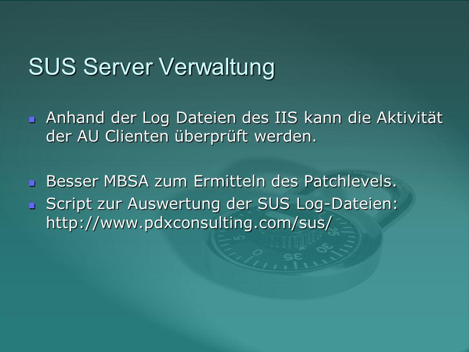 SUS Server Verwaltung Anhand der Log Dateien des IIS kann die Aktivität der AU Clienten überprüft werden.