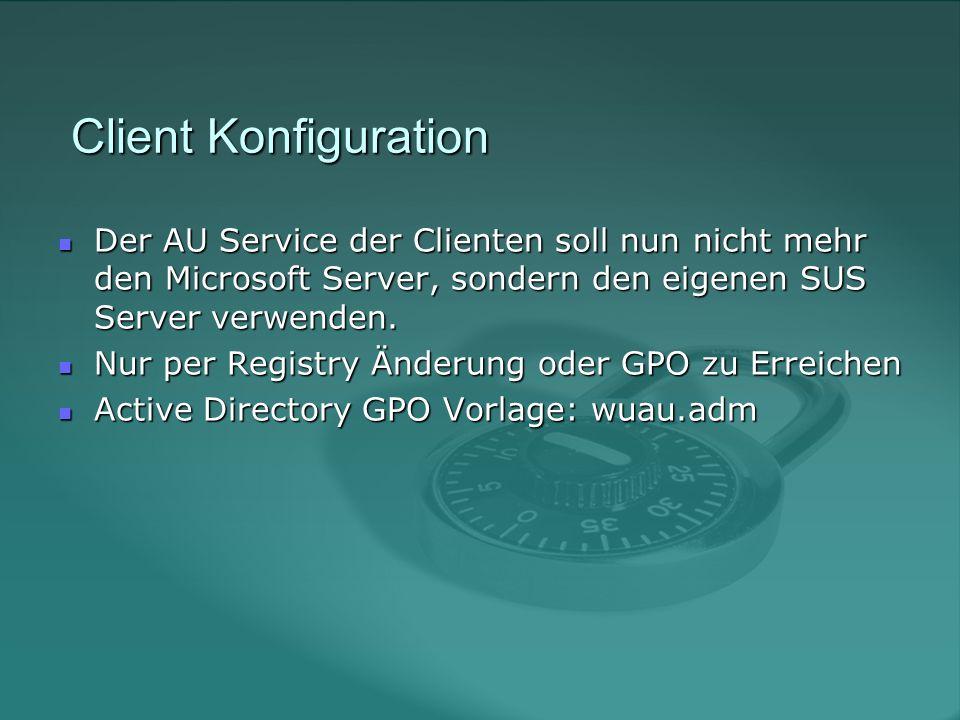 Client Konfiguration Client Konfiguration Der AU Service der Clienten soll nun nicht mehr den Microsoft Server, sondern den eigenen SUS Server verwenden.