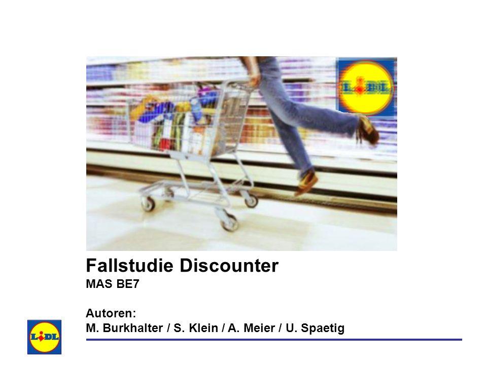 Fallstudie Discounter MAS BE7 Autoren: M. Burkhalter / S. Klein / A. Meier / U. Spaetig