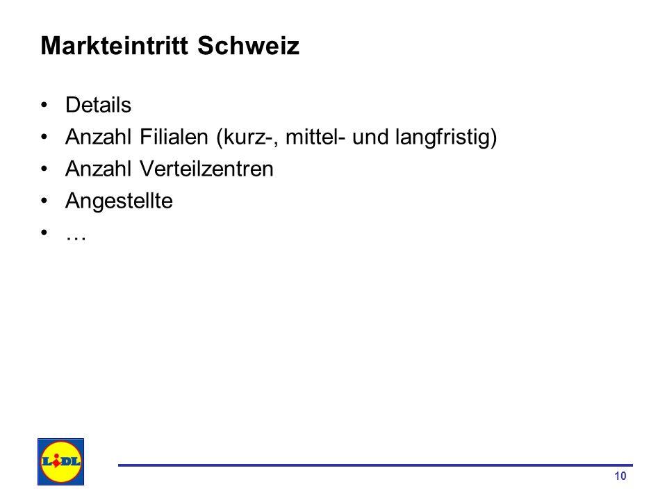 10 Markteintritt Schweiz Details Anzahl Filialen (kurz-, mittel- und langfristig) Anzahl Verteilzentren Angestellte …