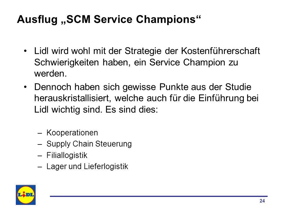 24 Ausflug SCM Service Champions Lidl wird wohl mit der Strategie der Kostenführerschaft Schwierigkeiten haben, ein Service Champion zu werden. Dennoc