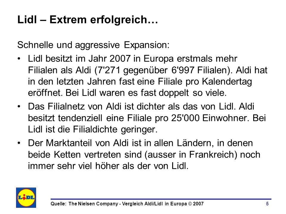 5 Lidl – Extrem erfolgreich… Schnelle und aggressive Expansion: Lidl besitzt im Jahr 2007 in Europa erstmals mehr Filialen als Aldi (7'271 gegenüber 6